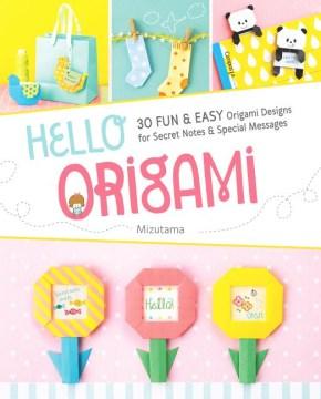 Hello Origami : 30 Fun & Easy Origami Designs for Secret Notes & Special Messages -  Mizutama