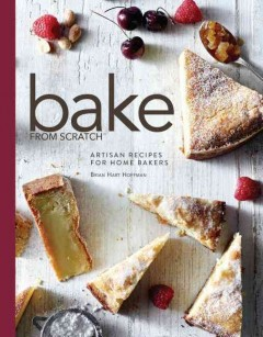 Bake from scratch : artisan recipes for the home baker Volume 1 - Brian Hart Hoffman