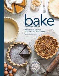 Bake from scratch : artisan recipes for the home baker Volume 2 - Brian Hart Hoffman