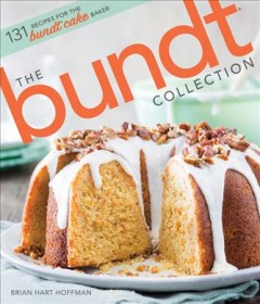 Bundt Collection : 131 Recipes for the Bundt Cake Baker - Brian Hart (EDT) Hoffman