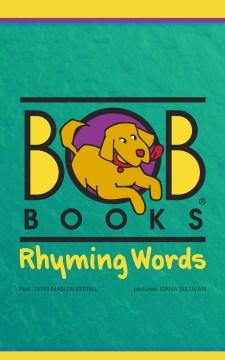 Bob books. text, Lynn Maslen Kertell ; pictures, Dana Sullivan. Rhyming words - Lynn Maslen Kertell