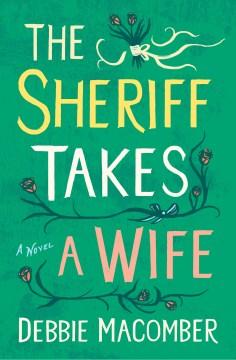 The sheriff takes a wife : a novel - Debbie Macomber