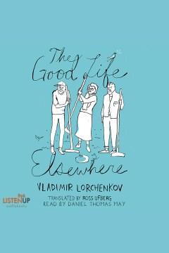 The good life elsewhere Vladimir Lorchenkov. - Vladimir Lorchenkov