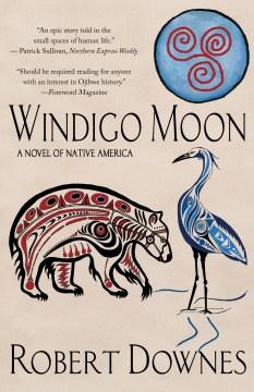 Windigo Moon : a novel of Native America - Robert Downes