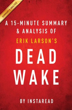 A 15-minute summary & analysis of Erik Larson's Dead wake.