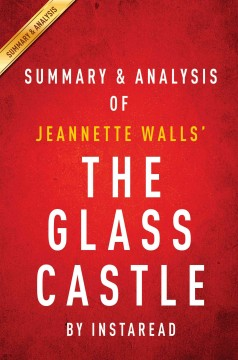 The glass castle: a memoir by Jeannette Walls : summary & analysis