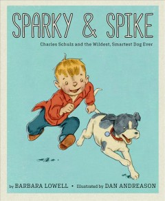 Sparky & Spike : Charles Schulz and the wildest, smartest dog ever - Barbara Lowell