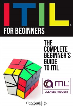 ITIL for beginners : the complete beginner's guide to ITIL.
