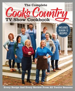 Complete Cook's Country TV Show Cookbook : Every Recipe and Every Review from All Twelve Seasons -  America's Test Kitchen (COR)