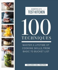 100 Techniques : Master a Lifetime of Cooking Skills, from Basic to Bucket List -  America's Test Kitchen (COR)
