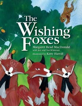 The wishing foxes - Margaret Read MacDonald