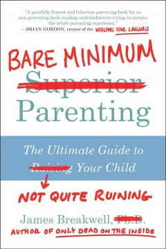 Bare minimum parenting : the ultimate guide to not quite ruining your child - James Breakwell