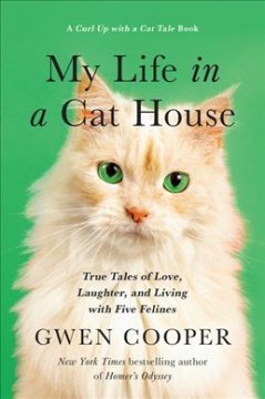 My Life in a Cat House : True Tales of Love, Laughter, and Living With Five Felines - Gwen Cooper