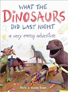 What the dinosaurs did last night : a very messy adventure - Refe Tuma