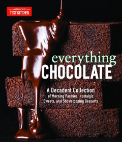 Everything Chocolate : A Decadent Collection of Morning Pastries, Nostalgic Sweets, and Showstopping Desserts -  America's Test Kitchen (COR)