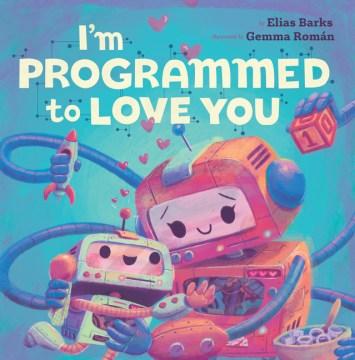 I'm programmed to love you - Elias Barks