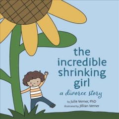 The incredible shrinking girl : a divorce story - Julie Verner