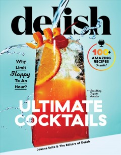 Delish Ultimate Cocktails : Why Limit Happy to an Hour? - Joanna Delish (COR); Saltz
