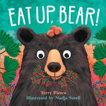 Eat up, bear! - Terry Pierce