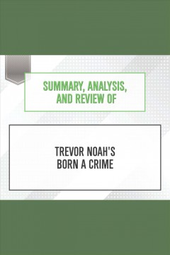 Summary, analysis, and review of Trevor Noah's Born a Crime