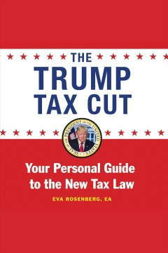 The Trump tax plan : your personal guide to the biggest tax cut in American history - Eva Rosenberg