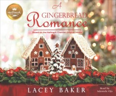 Gingerbread Romance : Based on the Hallmark Channel Original Movie - Lacey; Ojo Baker