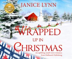 Wrapped Up in Christmas : An Uplifting Small-Town Romance from Hallmark Publishing - Janice; DeLisle Lynn