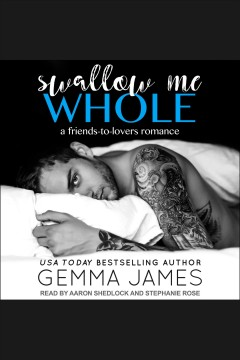 Swallow me whole : a friends to lovers romance - Gemma James