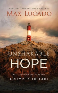 Unshakable Hope : Building Our Lives on the Promises of God - Max; Holland Lucado