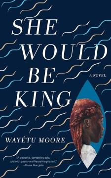 She Would Be King - Wayétu Moore