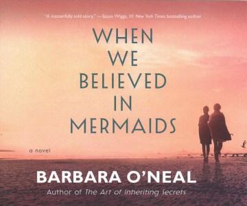 When we believed in mermaids : a novel - Barbara O'Neal