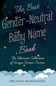 Best Gender-Neutral Baby Name Book : The Ultimate Collection of Unique Unisex Names - Melanie Mannarino