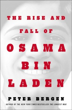 Rise and Fall of Osama Bin Laden - Peter L Bergen