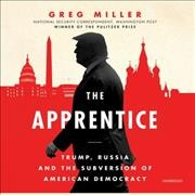 Apprentice : Trump, Russia and the Subversion of American Democracy - Greg Miller