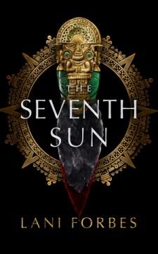 Seventh Sun - Lani Forbes