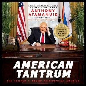 American tantrum : the Donald J. Trump presidential archives - Anthony Atamanuik