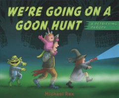 We're going on a goon hunt : a petrifying parody - Michael Rex