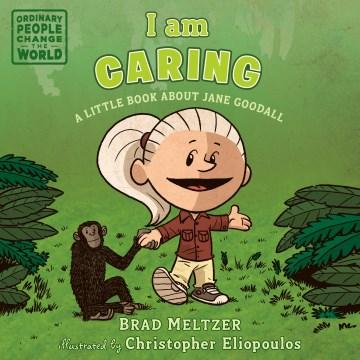 I am caring : a little book about Jane Goodall - Brad Meltzer