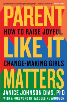 Parent Like It Matters : How to Raise Joyful, Change-making Girls - Janice Johnson; Woodson Dias