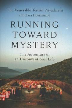Running Toward Mystery : The Adventure of an Unconventional Life - Tenzin; Houshmand Priyadarshi