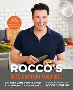 Rocco's Keto Comfort Food Diet Eat the Foods You Miss and Still Lose Up to a Pound a Day : - Rocco Dispirito