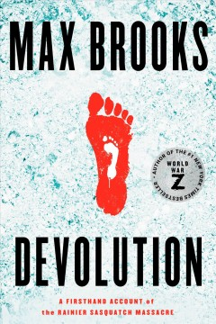 Devolution A Firsthand Account of the Rainier Sasquatch Massacre : - Max Brooks