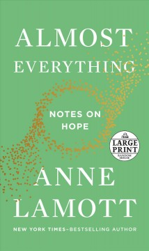 Almost everything : notes on hope - Anne Lamott