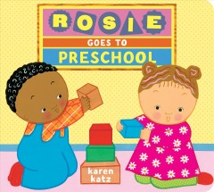 Rosie goes to preschool - Karen Katz