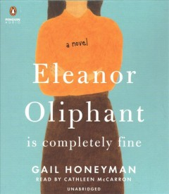 Eleanor Oliphant is completely fine : a novel - Gail Honeyman