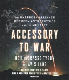 Accessory to war : the unspoken alliance between astrophysics and the military - Neil deGrasse Tyson