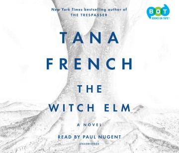 The witch elm : a novel - Tana French