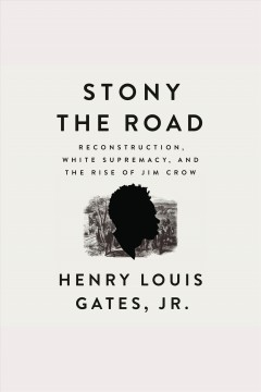 Stony the road : Reconstruction, white supremacy, and the rise of Jim Crow - Henry Louis Gates