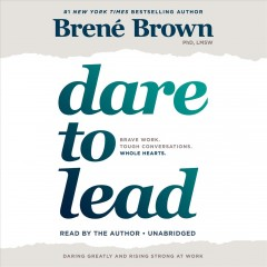 Dare to lead : brave work, tough conversations, whole hearts - Brené Brown