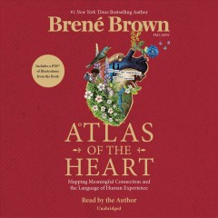 Atlas of the Heart : Mapping Meaningful Connection and the Language of Human Experience - Brené; Brown Brown